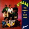 O'Yaba - The Game Is Not Over album cover